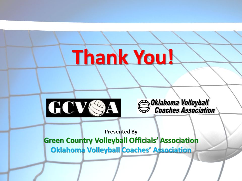 Presented By Green Country Volleyball Officials' Association Oklahoma Volleyball Coaches' Association Thank You!