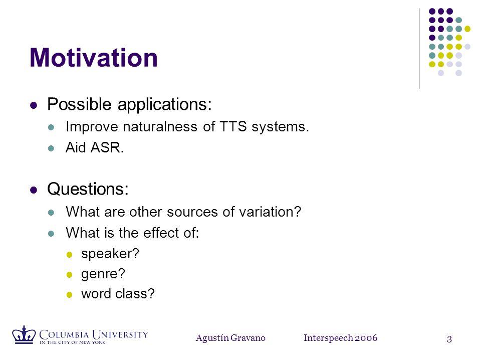 Agustín Gravano Interspeech 20063 Motivation Possible applications: Improve naturalness of TTS systems.
