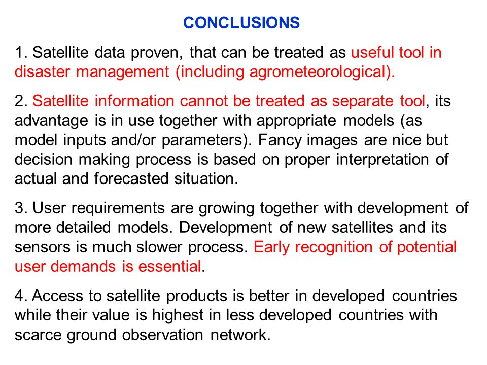 CONCLUSIONS 1. Satellite data proven, that can be treated as useful tool in disaster management (including agrometeorological). 2. Satellite informati