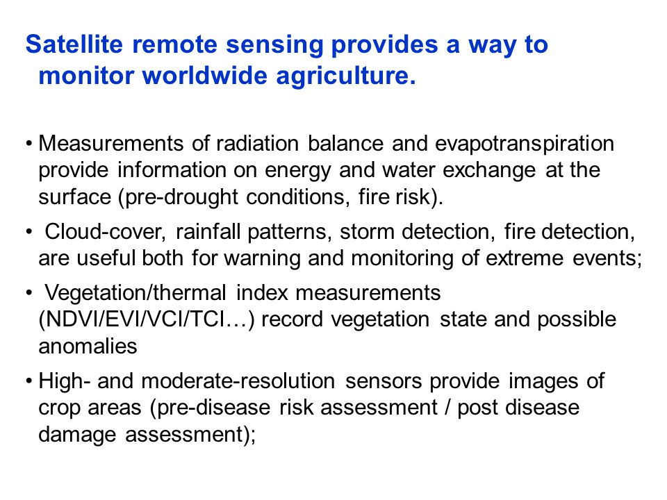 To consider actual and potential use of satellite information for agrometeorological hazards' monitoring we have to look at: Types of Agromet Disasters Phases of a Disaster Effects of Disasters Prevention, Mitigation and Preparedness Use of satellite data at each step