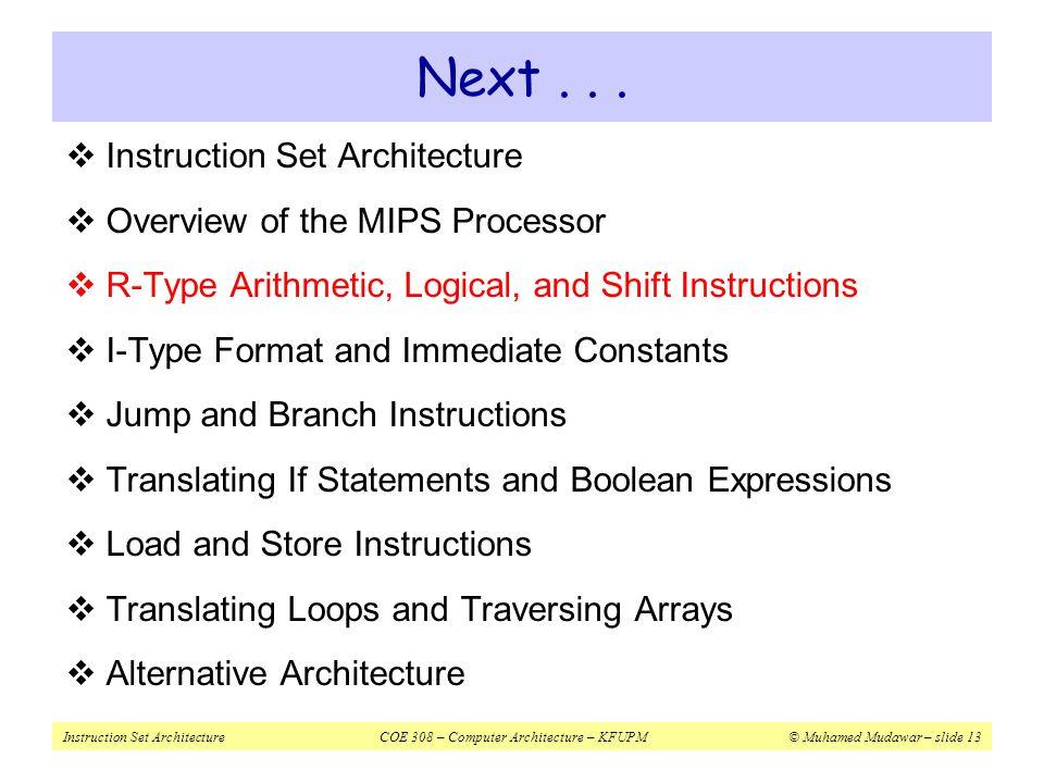 Instruction Set ArchitectureCOE 308 – Computer Architecture – KFUPM© Muhamed Mudawar – slide 13 Next...  Instruction Set Architecture  Overview of t