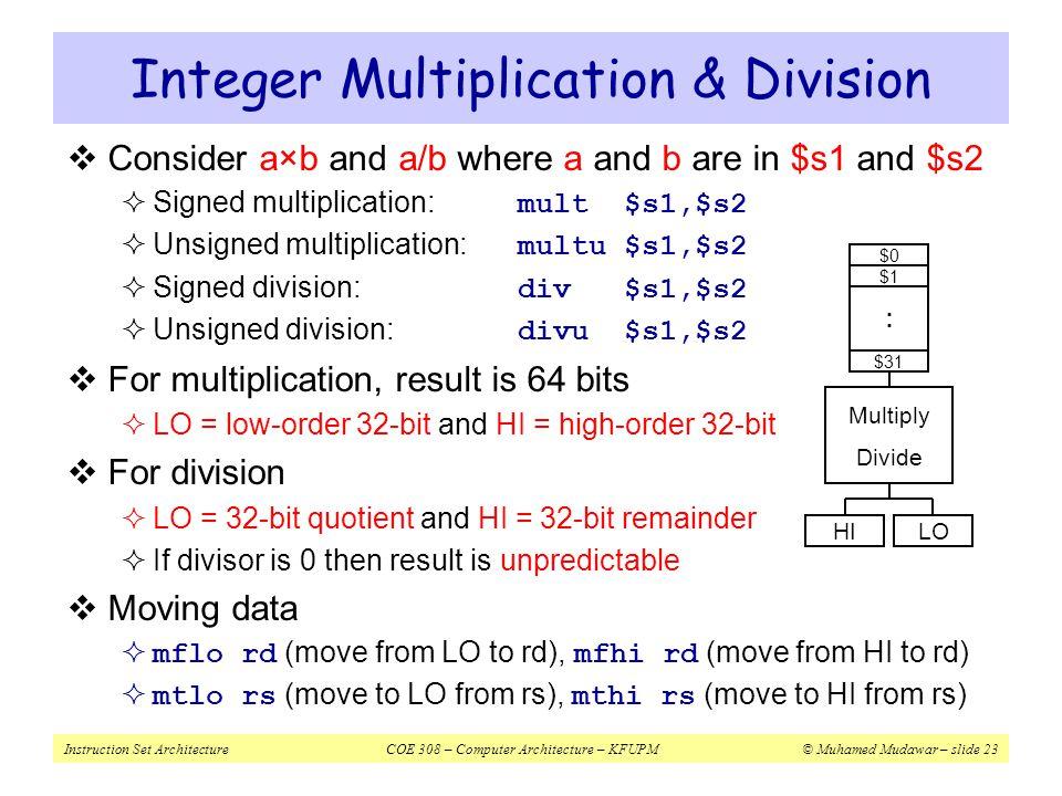 Instruction Set ArchitectureCOE 308 – Computer Architecture – KFUPM© Muhamed Mudawar – slide 23 Integer Multiplication & Division  Consider a×b and a