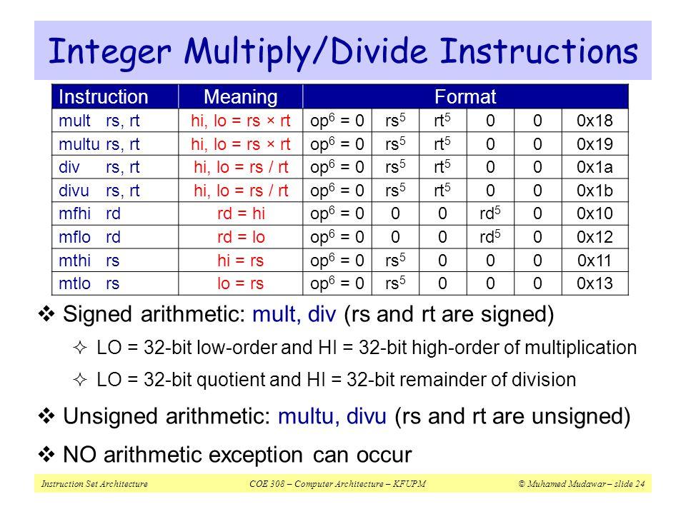 Instruction Set ArchitectureCOE 308 – Computer Architecture – KFUPM© Muhamed Mudawar – slide 24 Integer Multiply/Divide Instructions InstructionMeanin