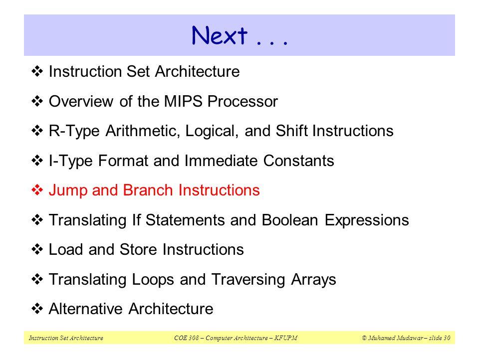 Instruction Set ArchitectureCOE 308 – Computer Architecture – KFUPM© Muhamed Mudawar – slide 30 Next...  Instruction Set Architecture  Overview of t