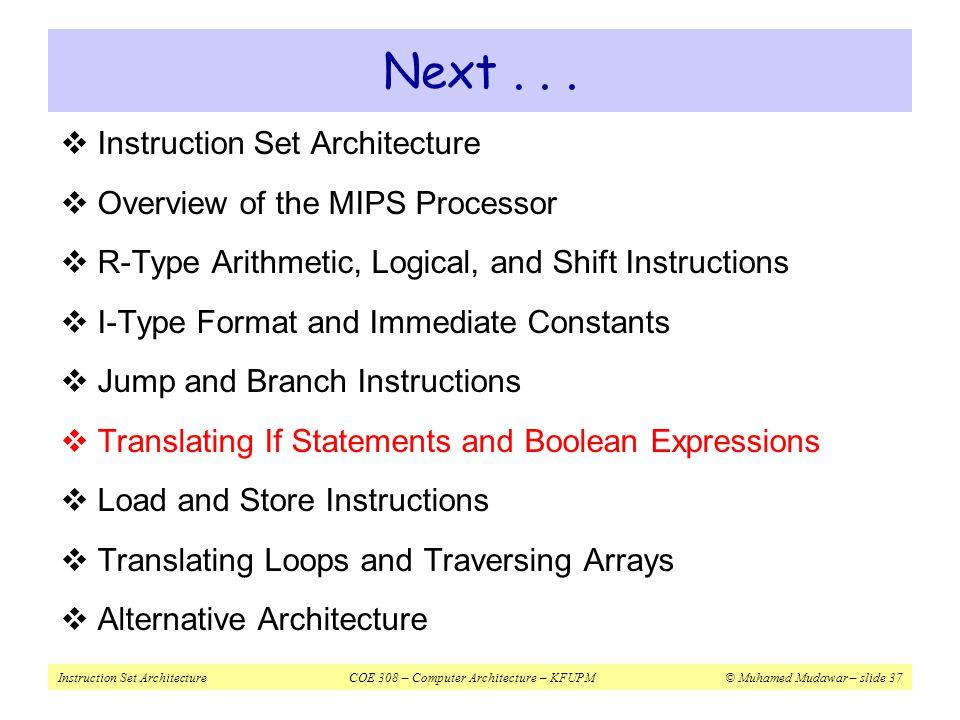 Instruction Set ArchitectureCOE 308 – Computer Architecture – KFUPM© Muhamed Mudawar – slide 37 Next...  Instruction Set Architecture  Overview of t