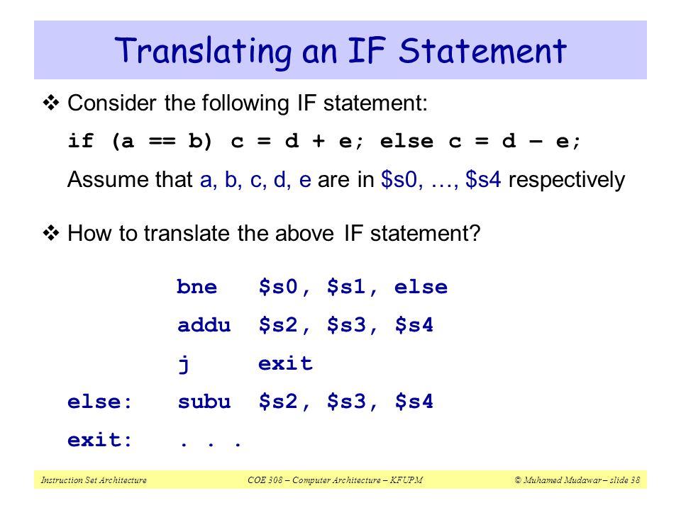 Instruction Set ArchitectureCOE 308 – Computer Architecture – KFUPM© Muhamed Mudawar – slide 38 Translating an IF Statement  Consider the following I