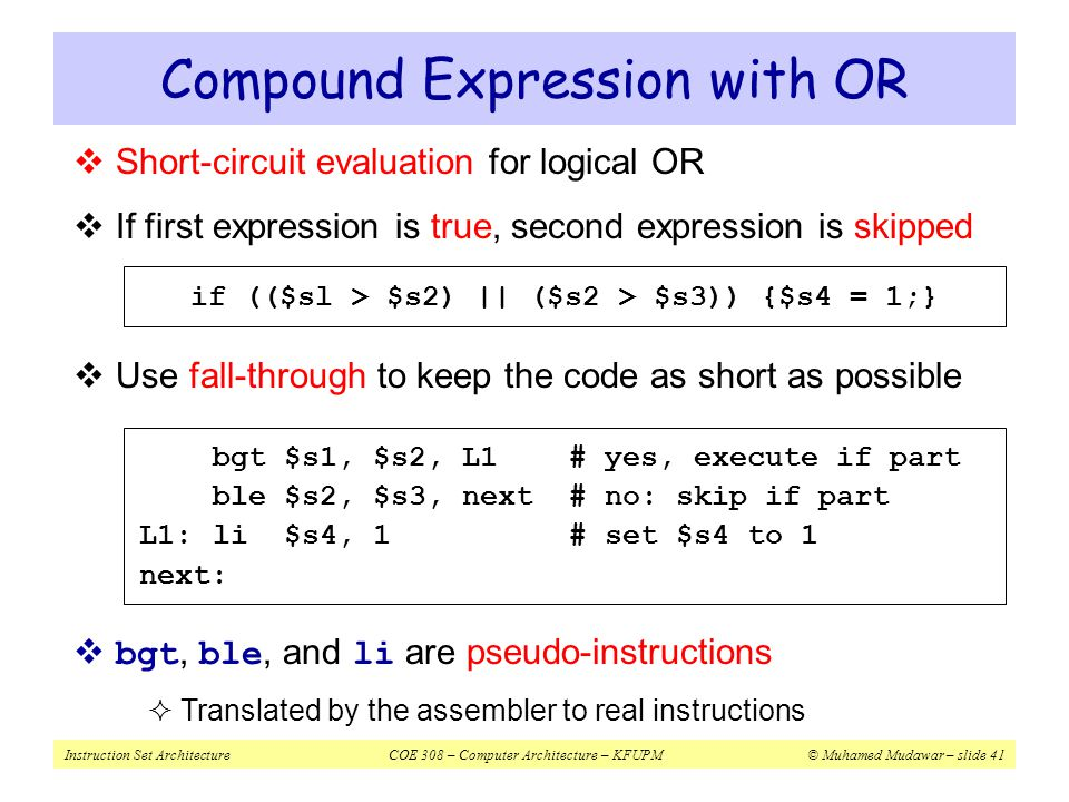 Instruction Set ArchitectureCOE 308 – Computer Architecture – KFUPM© Muhamed Mudawar – slide 41 Compound Expression with OR  Short-circuit evaluation