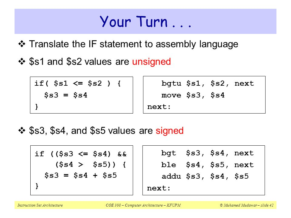 Instruction Set ArchitectureCOE 308 – Computer Architecture – KFUPM© Muhamed Mudawar – slide 42 Your Turn...  Translate the IF statement to assembly
