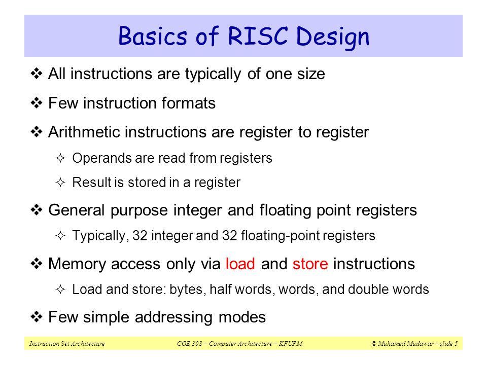 Instruction Set ArchitectureCOE 308 – Computer Architecture – KFUPM© Muhamed Mudawar – slide 36 Jump, Branch, and SLT Instructions InstructionMeaningFormat jlabel jump to label op 6 = 2imm 26 beqrs, rt, label branch if (rs == rt) op 6 = 4rs 5 rt 5 imm 16 bners, rt, label branch if (rs != rt) op 6 = 5rs 5 rt 5 imm 16 blezrs, label branch if (rs<=0) op 6 = 6rs 5 0imm 16 bgtzrs, label branch if (rs > 0) op 6 = 7rs 5 0imm 16 bltzrs, label branch if (rs < 0) op 6 = 1rs 5 0imm 16 bgezrs, label branch if (rs>=0) op 6 = 1rs 5 1imm 16 InstructionMeaningFormat sltrd, rs, rt rd=(rs<rt?1:0)op 6 = 0rs 5 rt 5 rd 5 00x2a slturd, rs, rt rd=(rs<rt?1:0)op 6 = 0rs 5 rt 5 rd 5 00x2b sltirt, rs, imm 16 rt=(rs<imm?1:0)0xars 5 rt 5 imm 16 sltiurt, rs, imm 16 rt=(rs<imm?1:0)0xbrs 5 rt 5 imm 16