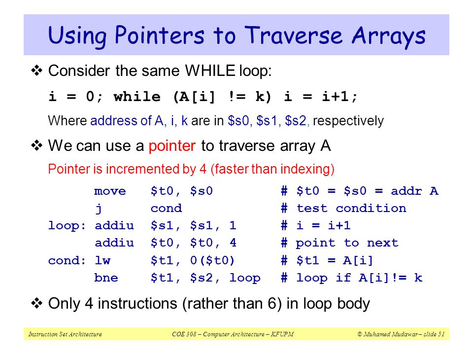 Instruction Set ArchitectureCOE 308 – Computer Architecture – KFUPM© Muhamed Mudawar – slide 51 Using Pointers to Traverse Arrays  Consider the same