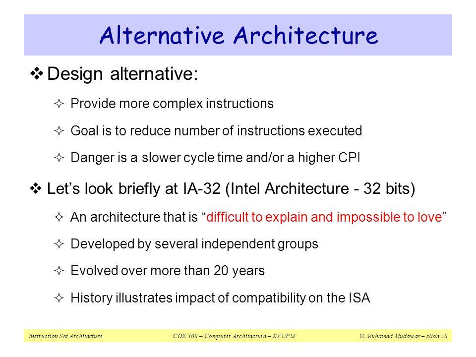 Instruction Set ArchitectureCOE 308 – Computer Architecture – KFUPM© Muhamed Mudawar – slide 58  Design alternative:  Provide more complex instructi
