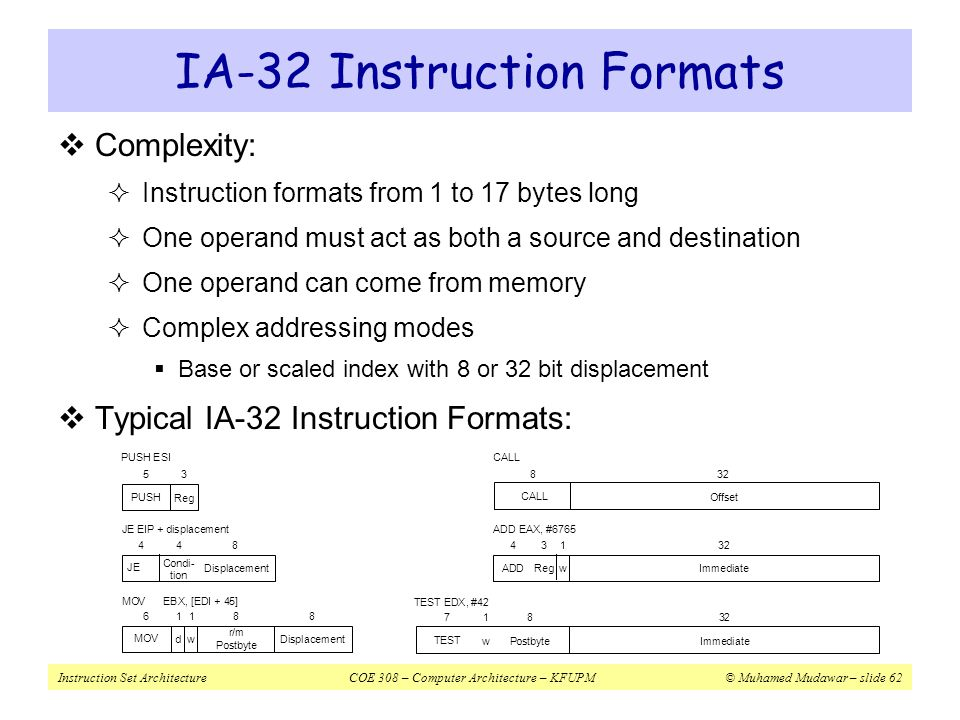 Instruction Set ArchitectureCOE 308 – Computer Architecture – KFUPM© Muhamed Mudawar – slide 62 IA-32 Instruction Formats  Complexity:  Instruction