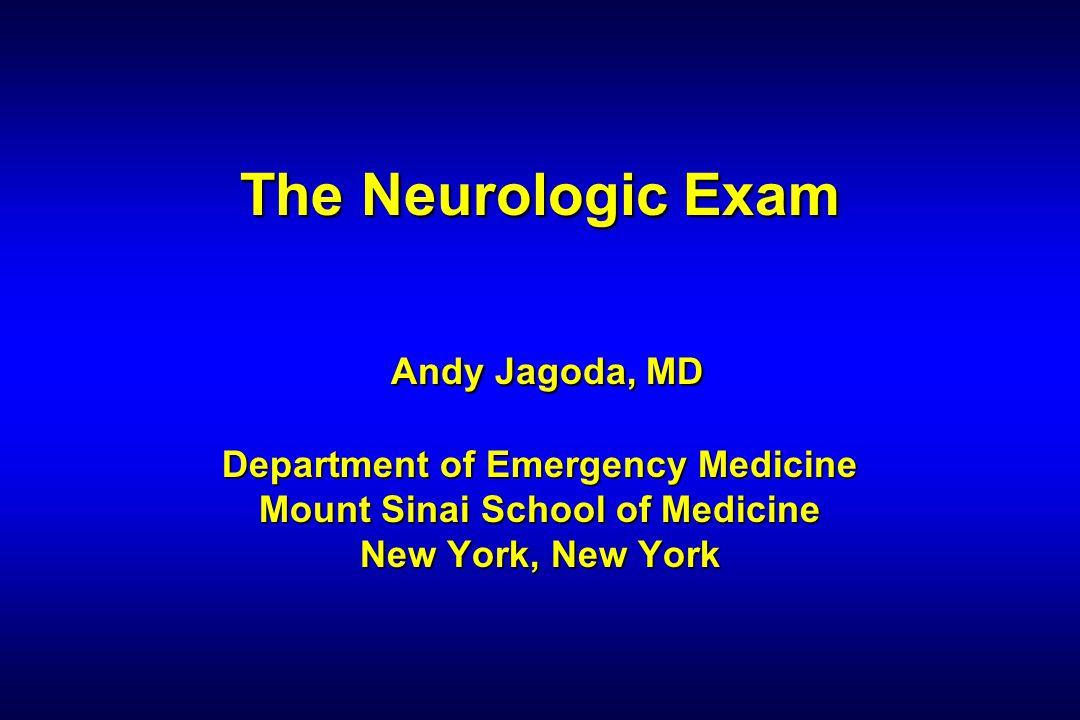 Andy Jagoda, MD Overview Neuroanatomy History Physical Clinical Scenarios