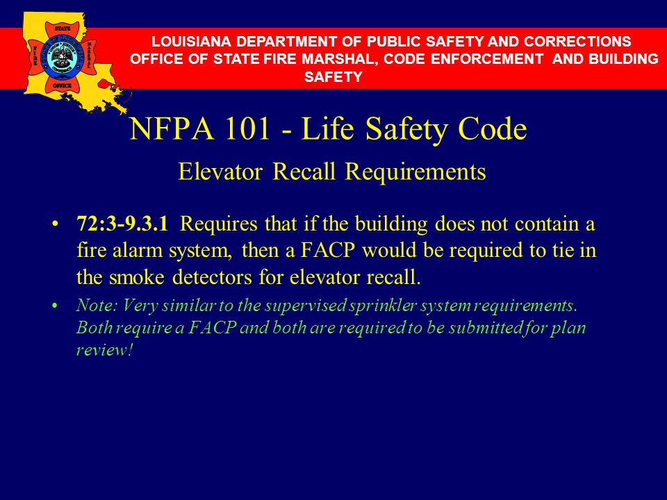 NFPA 101 - Life Safety Code Elevator Recall Requirements 72:3-9.3.1 Requires that if the building does not contain a fire alarm system, then a FACP wo