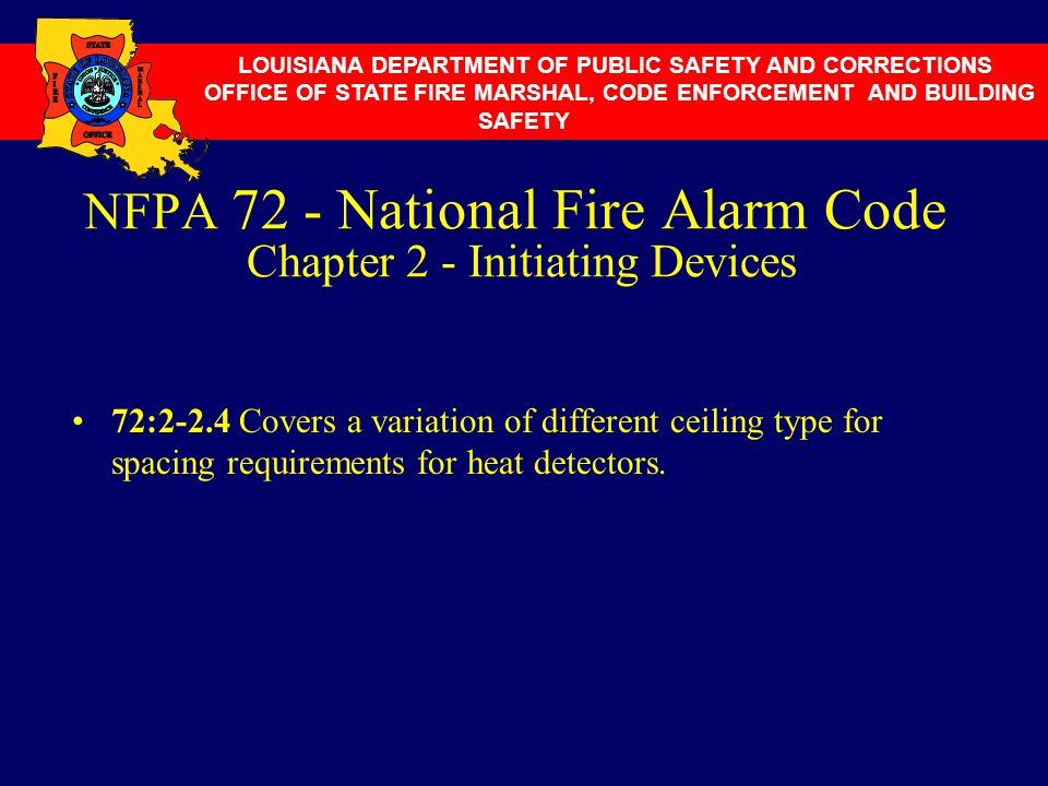 NFPA 72 - National Fire Alarm Code Chapter 2 - Initiating Devices 72:2-2.4 Covers a variation of different ceiling type for spacing requirements for h