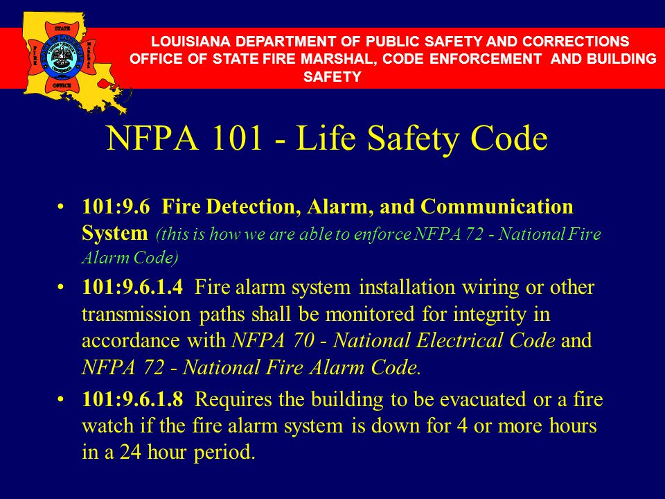 NFPA 101 - Life Safety Code 101:9.6 Fire Detection, Alarm, and Communication System (this is how we are able to enforce NFPA 72 - National Fire Alarm
