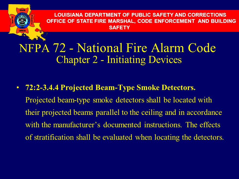 NFPA 72 - National Fire Alarm Code Chapter 2 - Initiating Devices 72:2-3.4.4 Projected Beam-Type Smoke Detectors. Projected beam-type smoke detectors