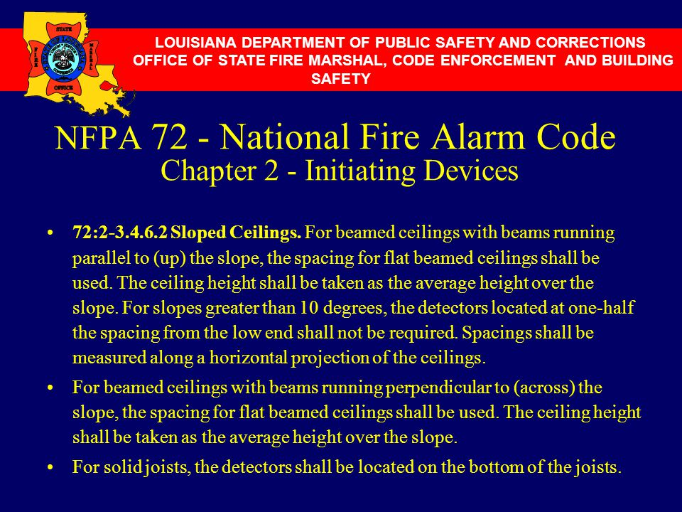 NFPA 72 - National Fire Alarm Code Chapter 2 - Initiating Devices 72:2-3.4.6.2 Sloped Ceilings. For beamed ceilings with beams running parallel to (up