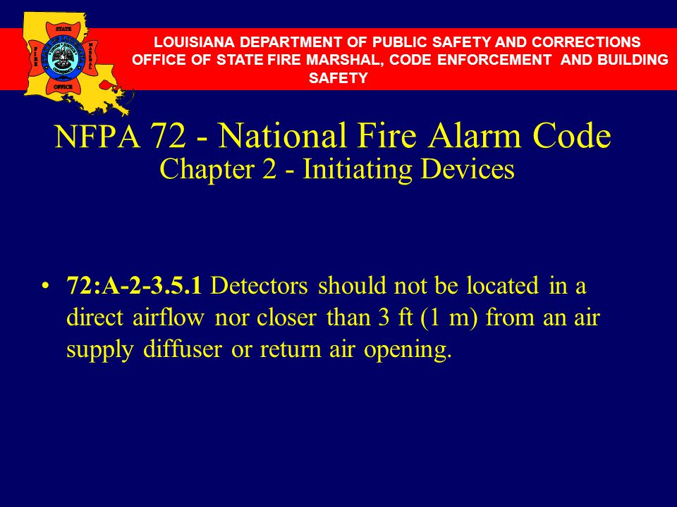 NFPA 72 - National Fire Alarm Code Chapter 2 - Initiating Devices 72:A-2-3.5.1 Detectors should not be located in a direct airflow nor closer than 3 f