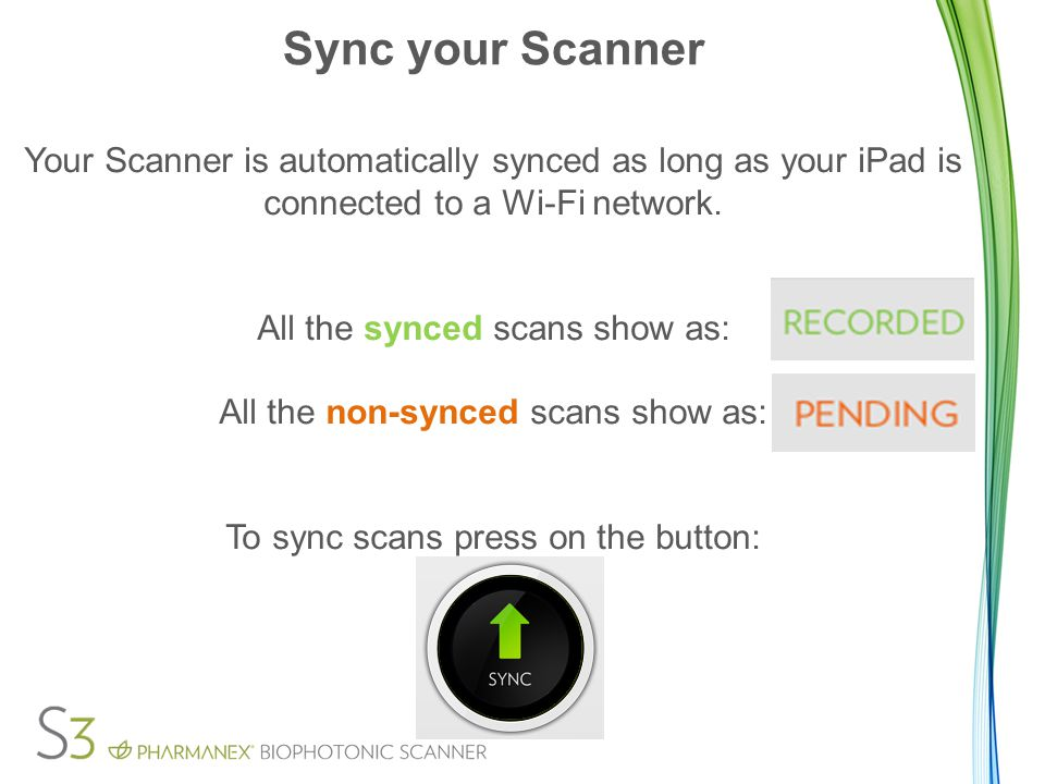 Sync your Scanner Your Scanner is automatically synced as long as your iPad is connected to a Wi-Fi network.