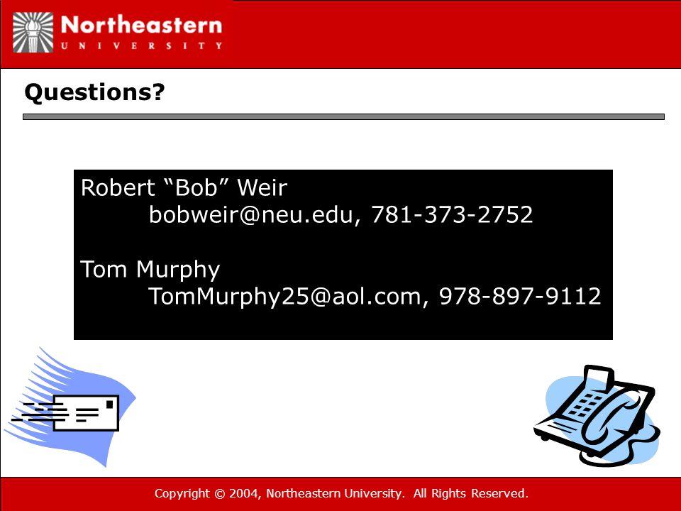 """Copyright © 2004, Northeastern University. All Rights Reserved. Robert """"Bob"""" Weir bobweir@neu.edu, 781-373-2752 Tom Murphy TomMurphy25@aol.com, 978-89"""