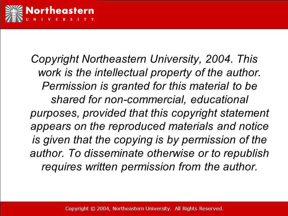 Copyright © 2004, Northeastern University. All Rights Reserved. Copyright Northeastern University, 2004. This work is the intellectual property of the
