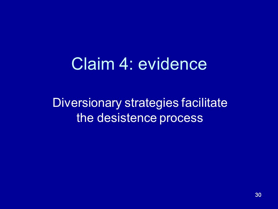 30 Claim 4: evidence Diversionary strategies facilitate the desistence process