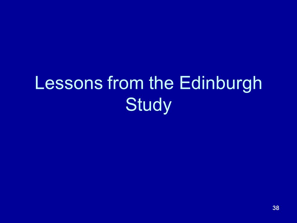 38 Lessons from the Edinburgh Study