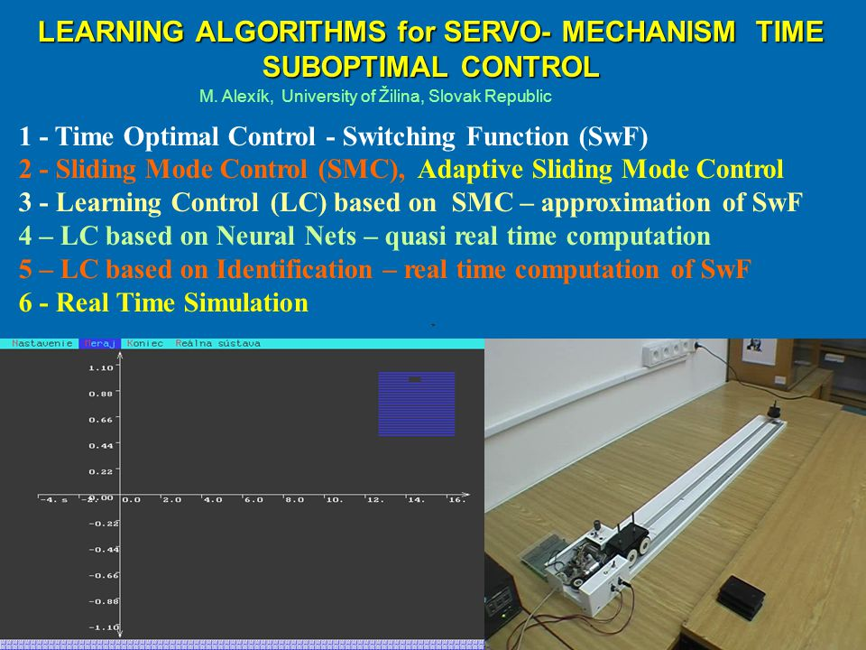 LEARNING ALGORITHMS for SERVO- MECHANISM TIME SUBOPTIMAL CONTROL 1 - Time Optimal Control - Switching Function (SwF) 2 - Sliding Mode Control (SMC), A