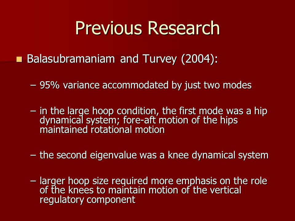 Previous Research Balasubramaniam and Turvey (2004): Balasubramaniam and Turvey (2004): –95% variance accommodated by just two modes –in the large hoo