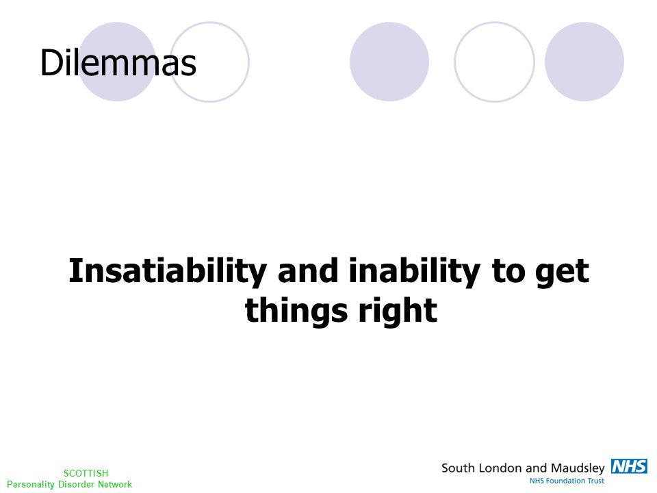 SCOTTISH Personality Disorder Network Dilemmas Insatiability and inability to get things right