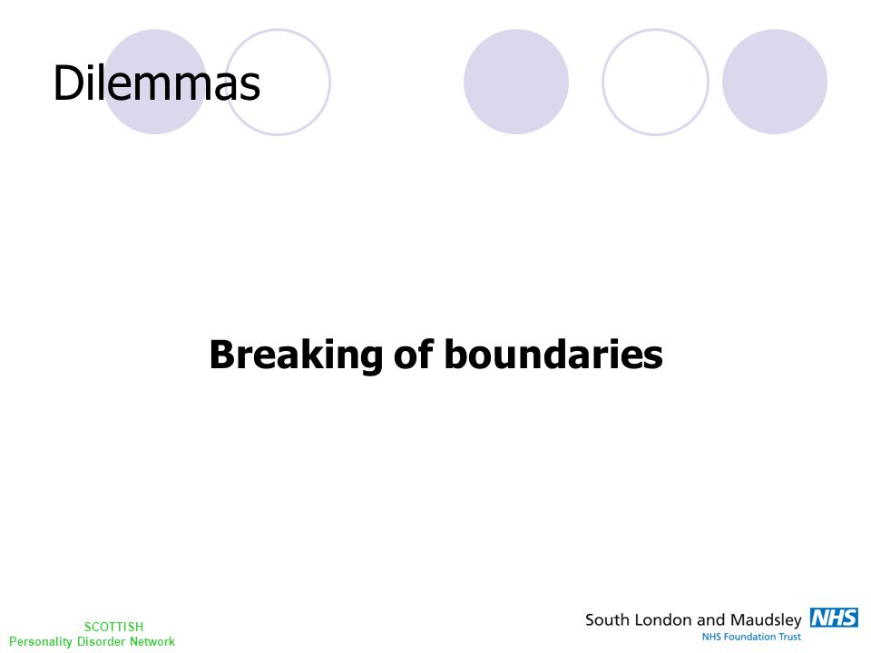 SCOTTISH Personality Disorder Network Dilemmas Boundaries The Professional Boundary Treatment Boundary Self Disclosure Boundary Safety Boundary Boundaries and Individuality