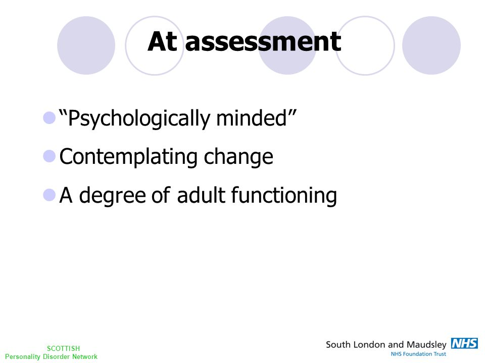 SCOTTISH Personality Disorder Network Psychologically minded Contemplating change A degree of adult functioning At assessment