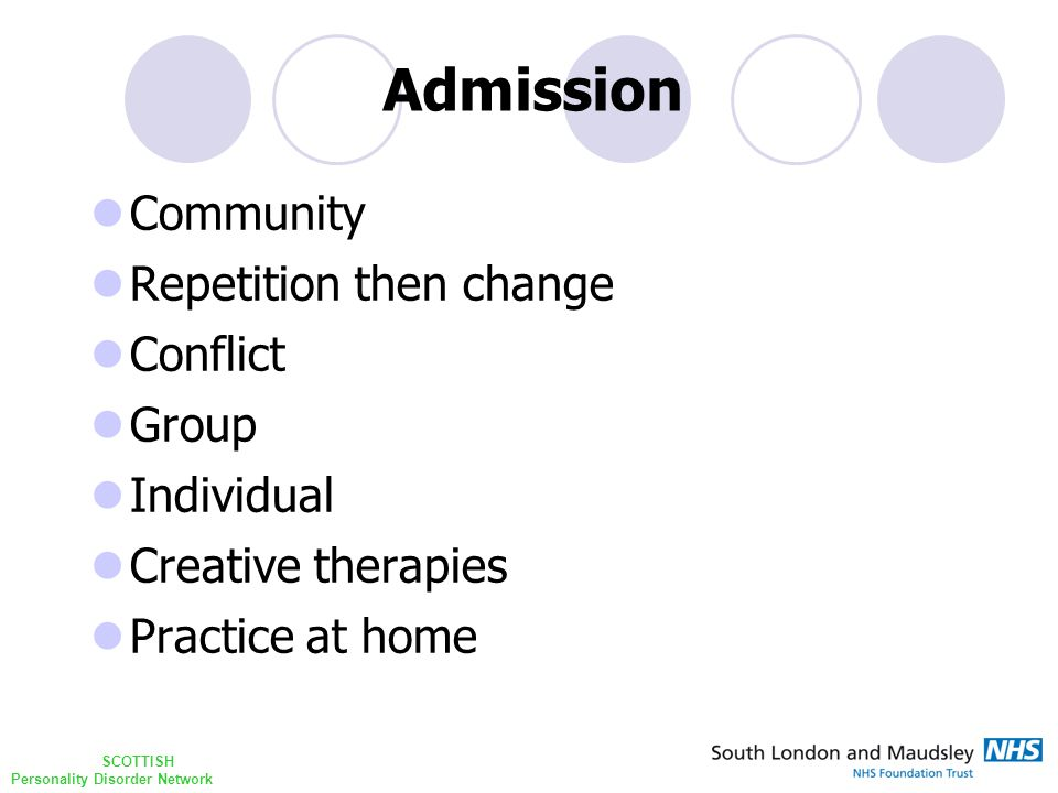 SCOTTISH Personality Disorder Network Community Repetition then change Conflict Group Individual Creative therapies Practice at home Admission