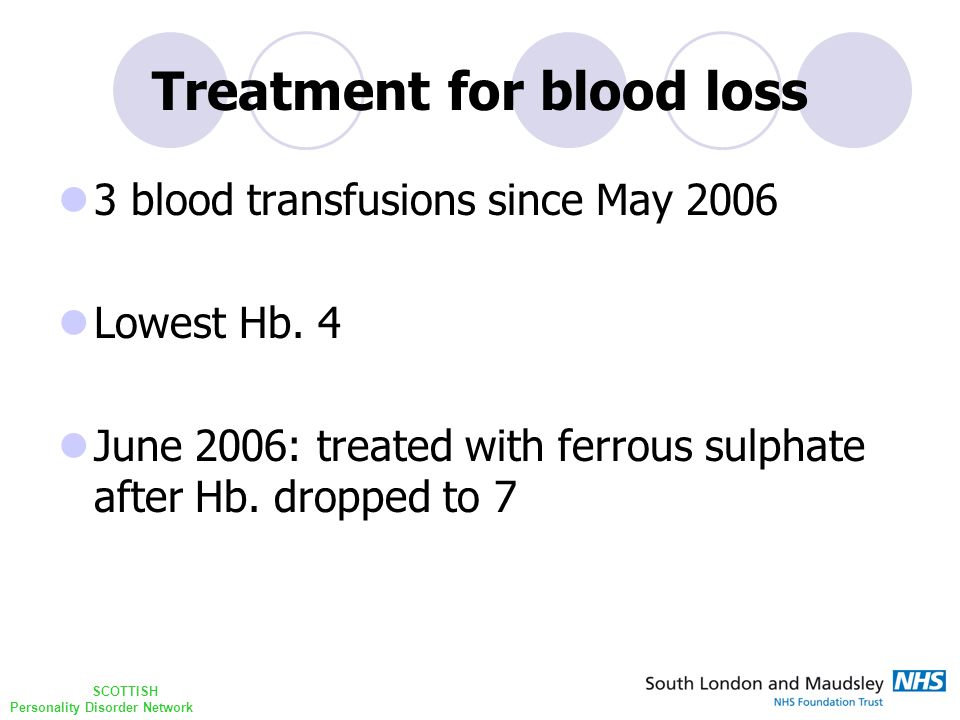 SCOTTISH Personality Disorder Network Treatment for blood loss 3 blood transfusions since May 2006 Lowest Hb.