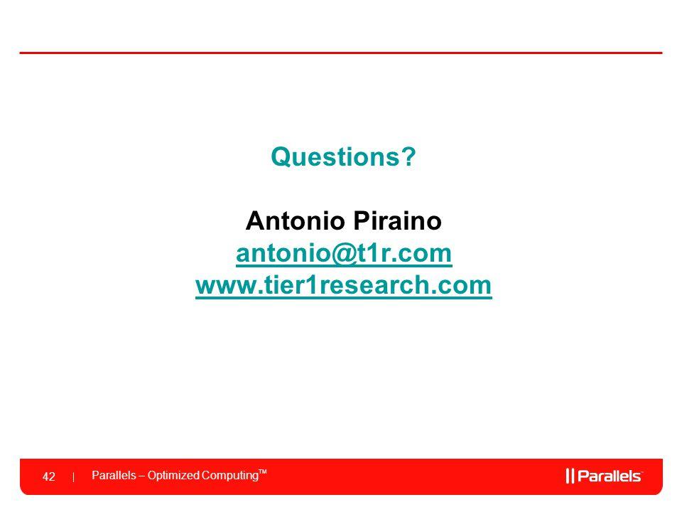 Parallels – Optimized Computing TM 42 Questions? Antonio Piraino antonio@t1r.com www.tier1research.com antonio@t1r.com www.tier1research.com