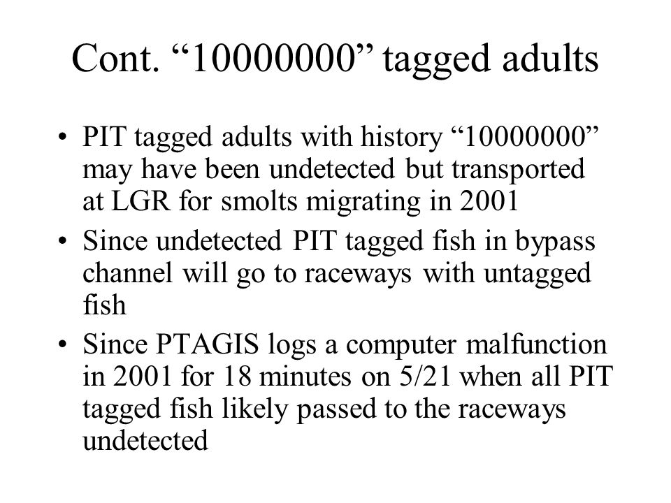 """Cont. """"10000000"""" tagged adults PIT tagged adults with history """"10000000"""" may have been undetected but transported at LGR for smolts migrating in 2001"""