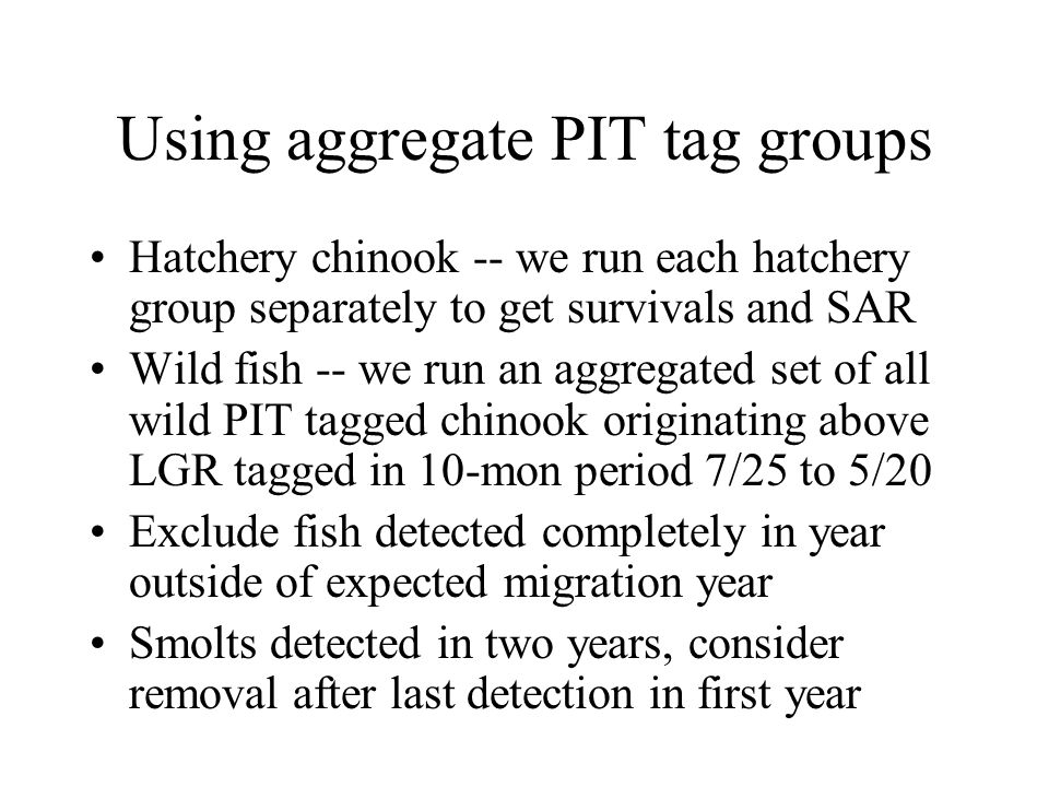 CJS survival estimates from full sample vs LGR subcohorts Aggregates of PIT tagged wild fish – typically use weighted mean of Sj from LGR subcohorts due to wider passage distribution; WM Survival estimates have wider confidence intervals Single hatchery PIT tagged fish – typically use full release sample due to narrower passage distribution; Full Sample Survival estimates have narrower CI
