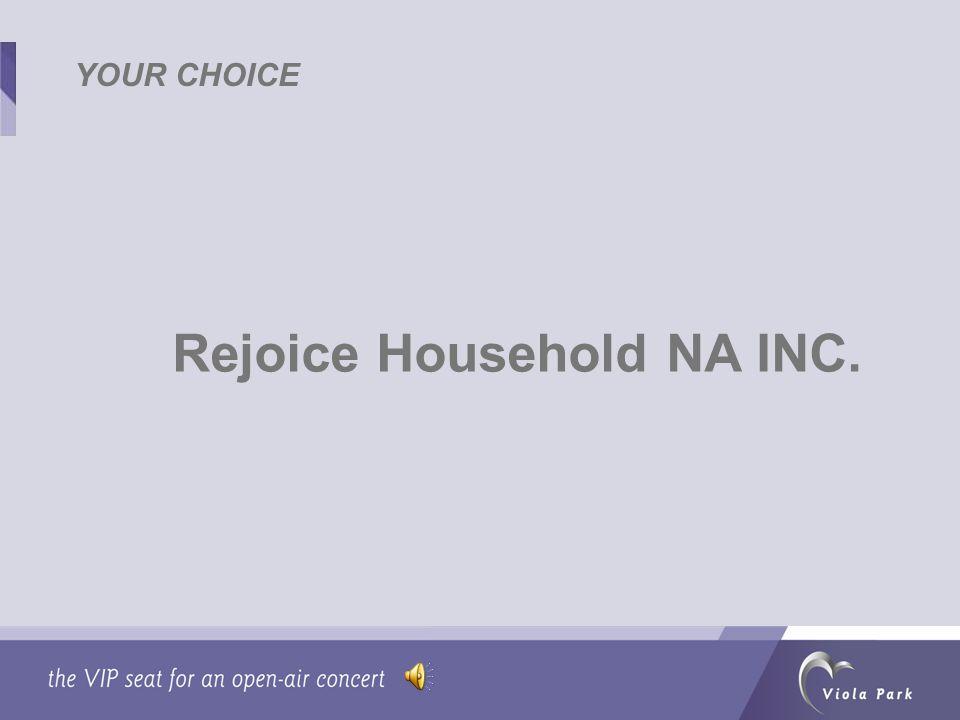 Rejoice Household NA INC. YOUR CHOICE