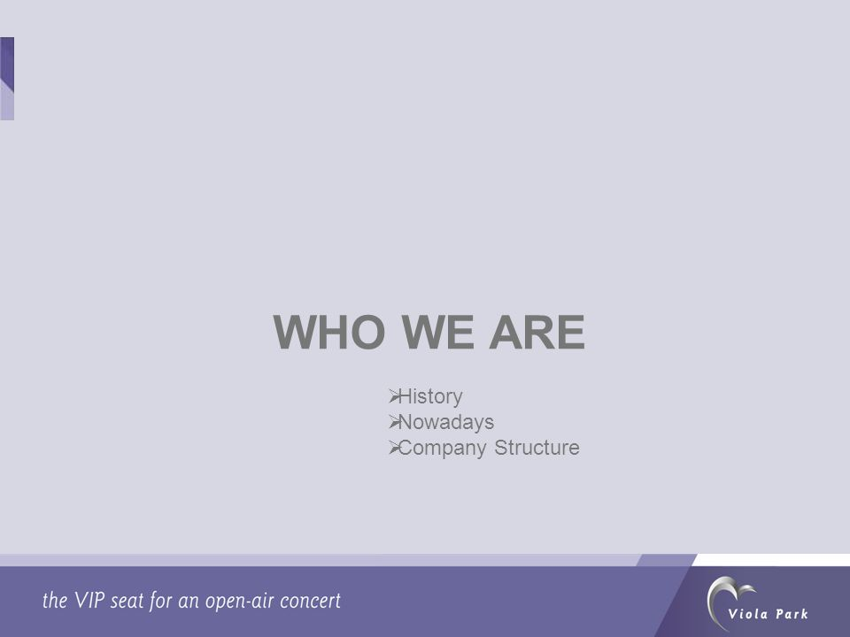 WHO WE ARE  History  Nowadays  Company Structure