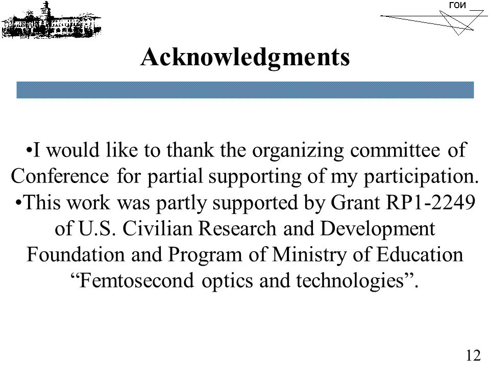 12 Acknowledgments I would like to thank the organizing committee of Conference for partial supporting of my participation.