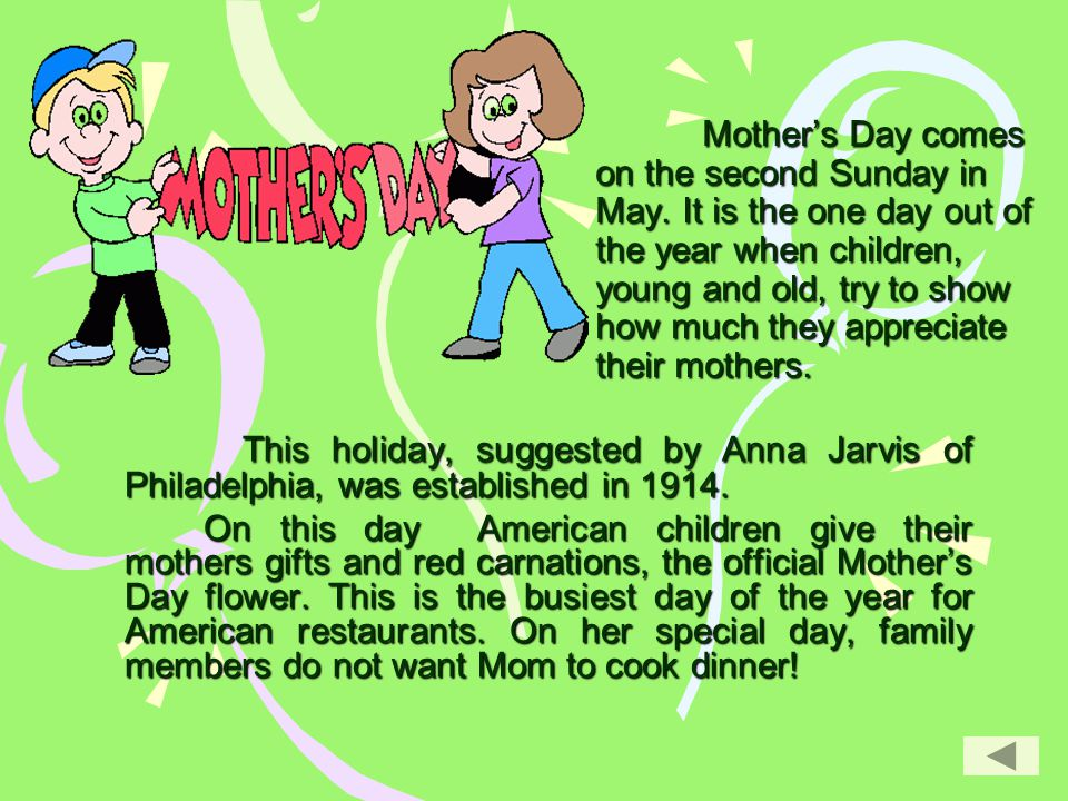 Mother's Day comes on the second Sunday in May. It is the one day out of the year when children, young and old, try to show how much they appreciate t