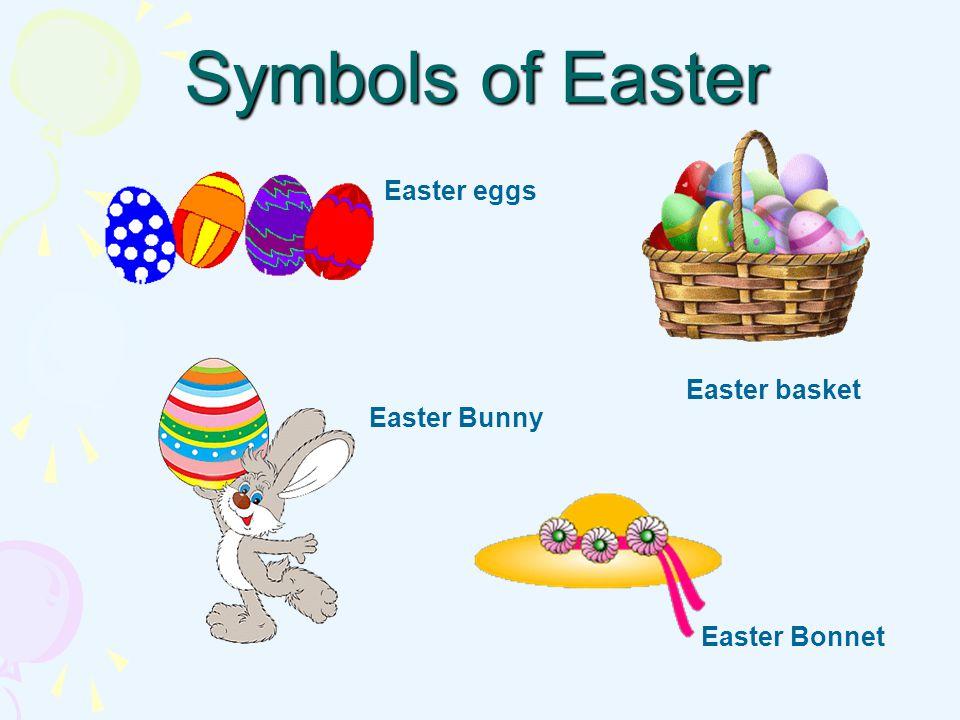 Symbols of Easter Easter eggs Easter basket Easter Bunny Easter Bonnet