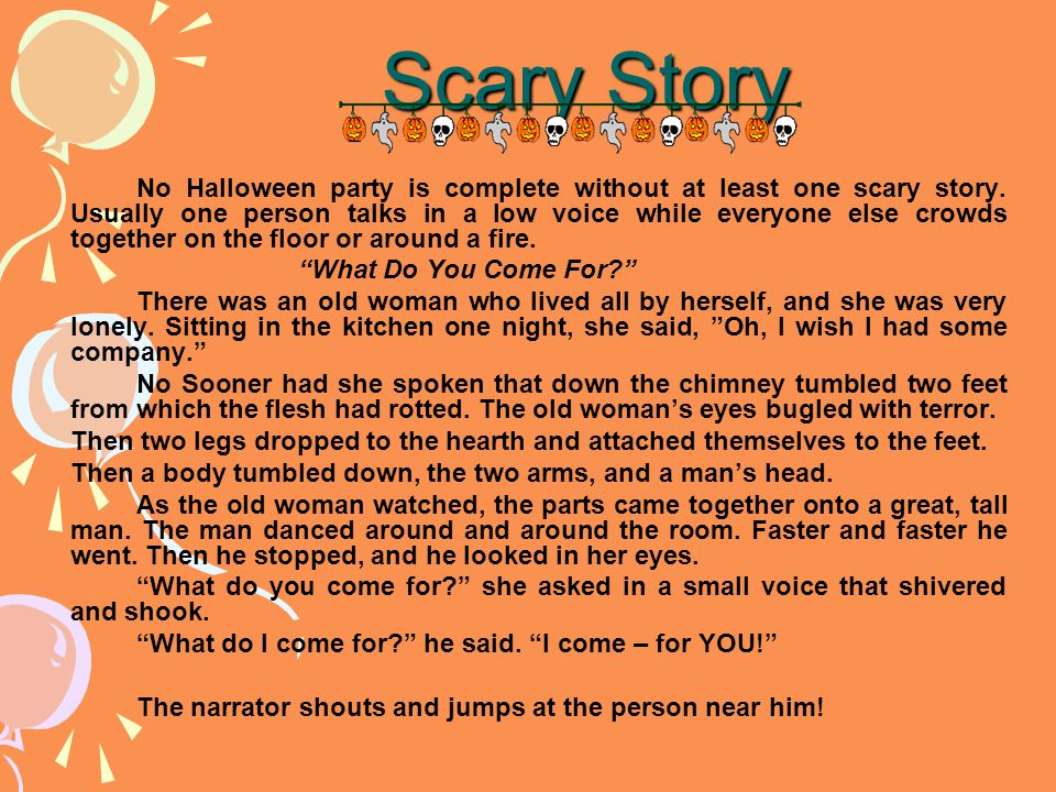 Scary Story No Halloween party is complete without at least one scary story.