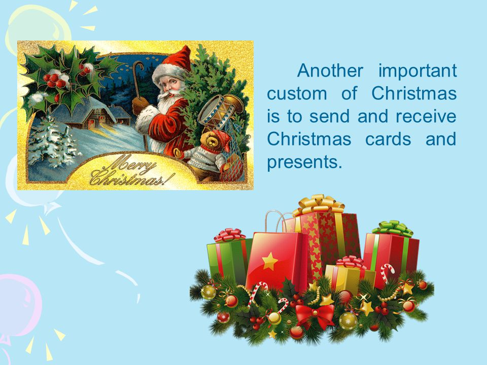 Another important custom of Christmas is to send and receive Christmas cards and presents.