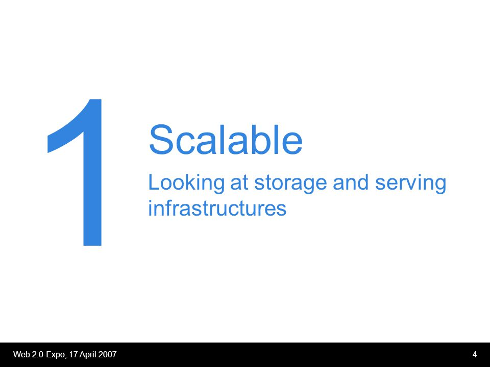Web 2.0 Expo, 17 April 20074 Scalable Looking at storage and serving infrastructures 1
