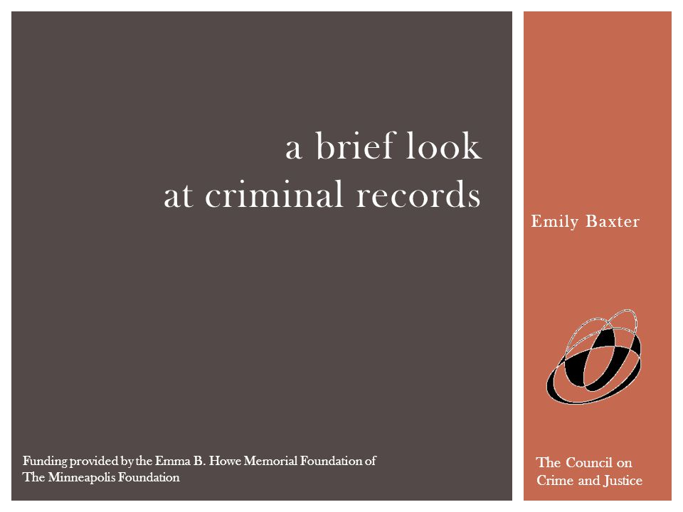 Emily Baxter a brief look at criminal records The Council on Crime and Justice Funding provided by the Emma B. Howe Memorial Foundation of The Minneap