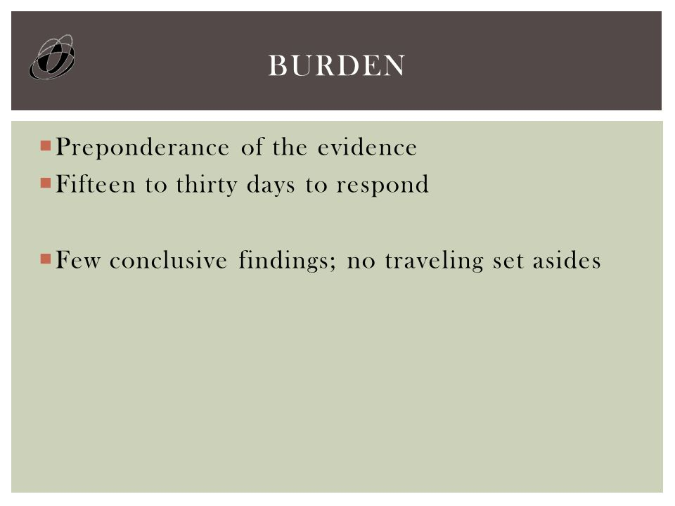  Preponderance of the evidence  Fifteen to thirty days to respond  Few conclusive findings; no traveling set asides BURDEN
