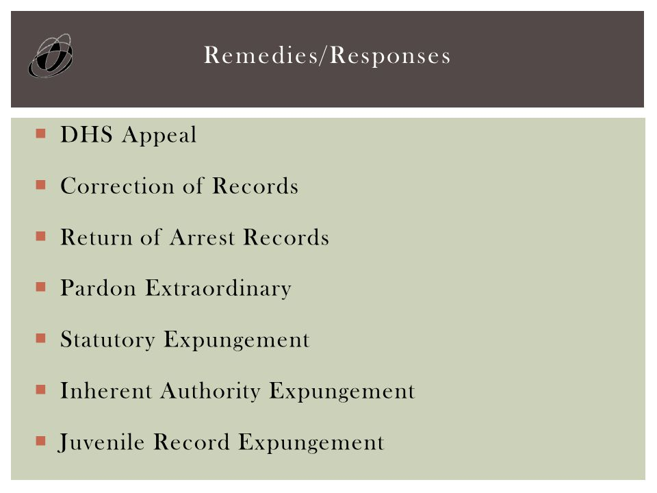 DHS Appeal  Correction of Records  Return of Arrest Records  Pardon Extraordinary  Statutory Expungement  Inherent Authority Expungement  Juve