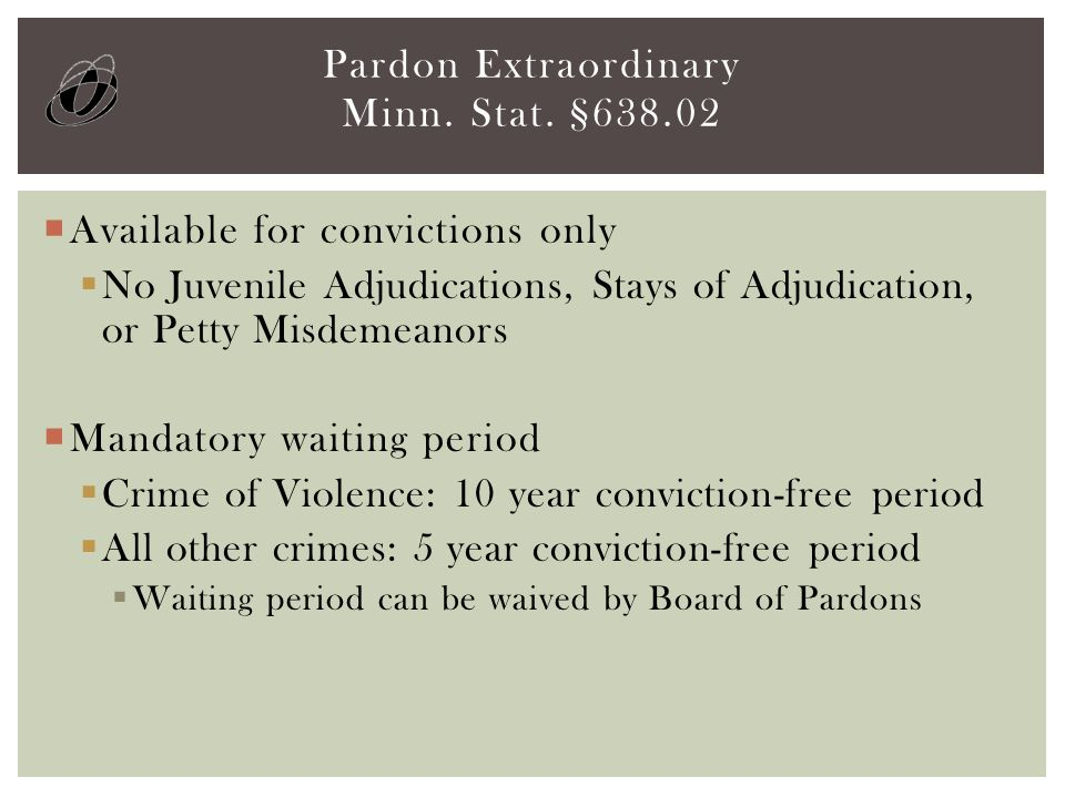  Available for convictions only  No Juvenile Adjudications, Stays of Adjudication, or Petty Misdemeanors  Mandatory waiting period  Crime of Viole